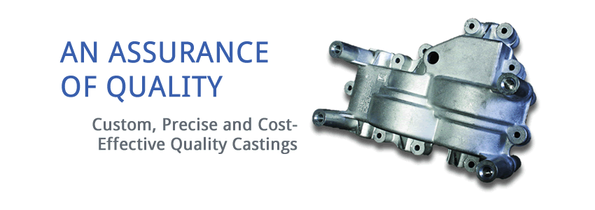 an assurance of quality: custom, precise and cost-effective quality castings