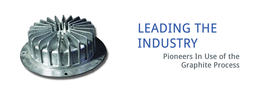 leading the industry: pioneers in use of the graphite process